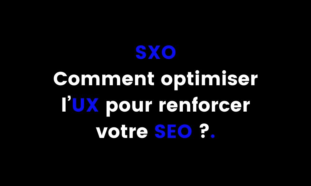 SXO Comment optimiser l'UX pour renforcer votre SEO _ (1)