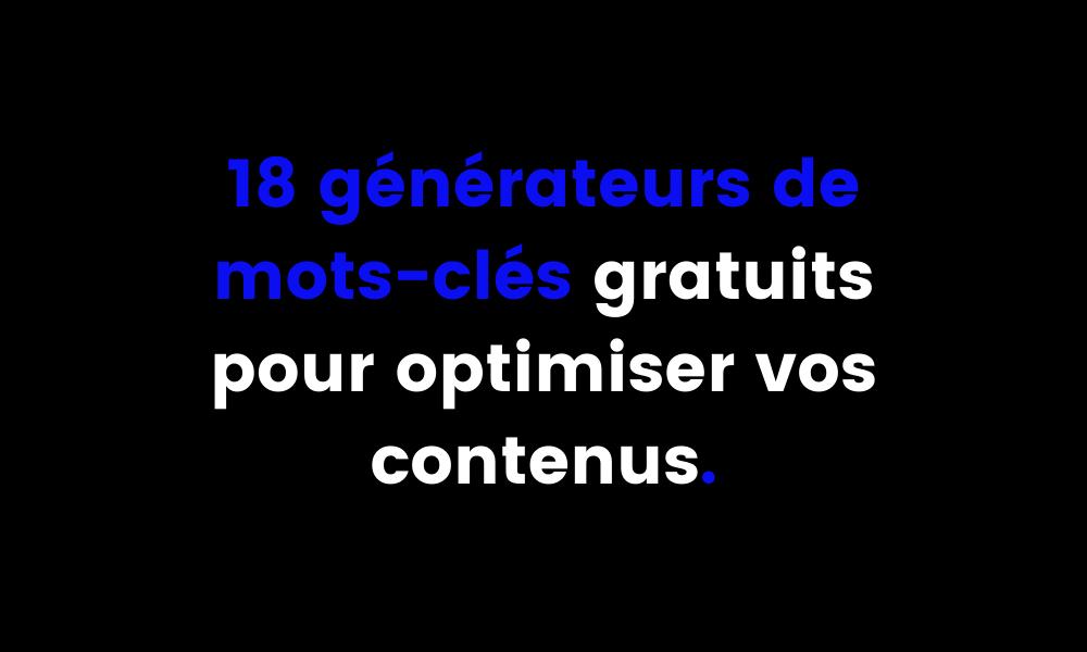 18 générateurs de mots-clés gratuits pour optimiser vos contenus