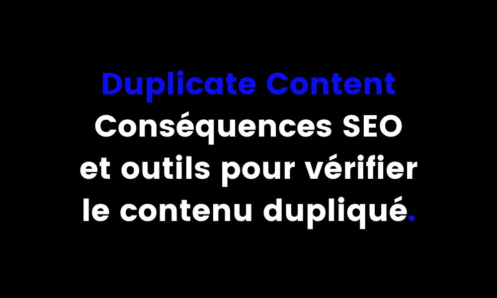 Duplicate Content les consequences SEO et les outils pour verifier le contenu duplique