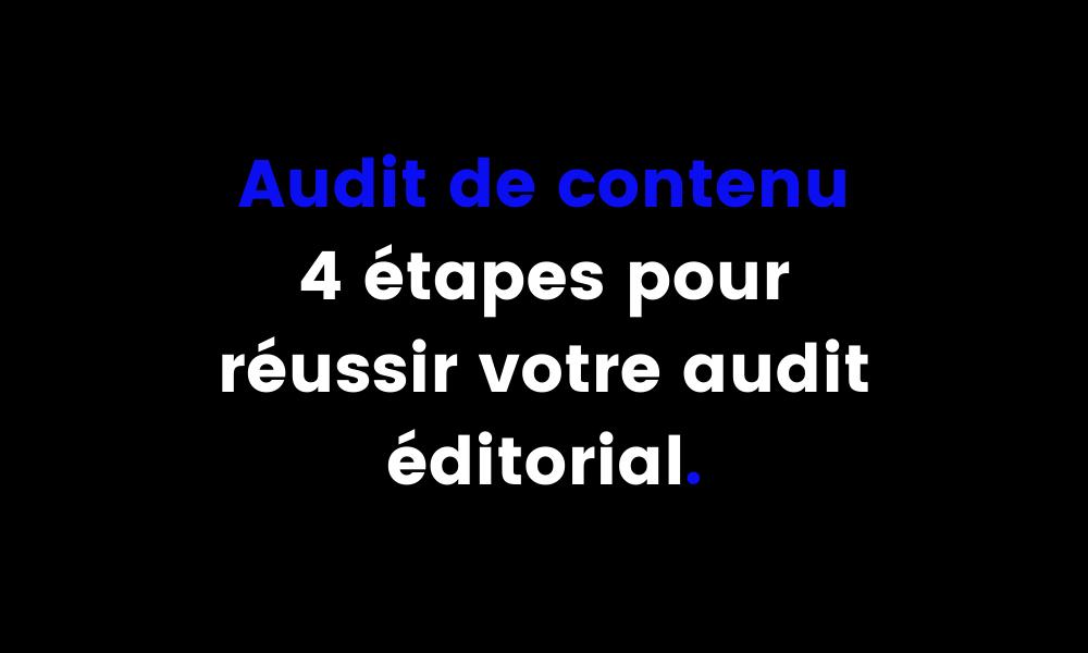 Audit de contenu : 4 étapes pour réussir votre audit éditorial